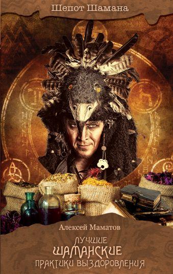 Маматов Алексей Сергеевич: Лучшие шаманские практики выздоровления